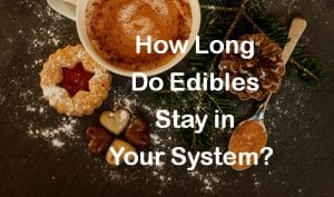 how long do edibles stay in your system?